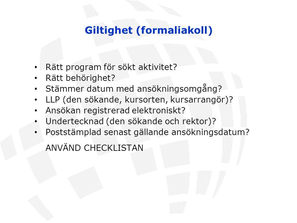 Giltighet (formaliakoll)  Rätt program för sökt aktivitet? Rätt behörighet? Stämmer datum med ansökningsomgång? LLP (den sökande, kursorten, kursarra
