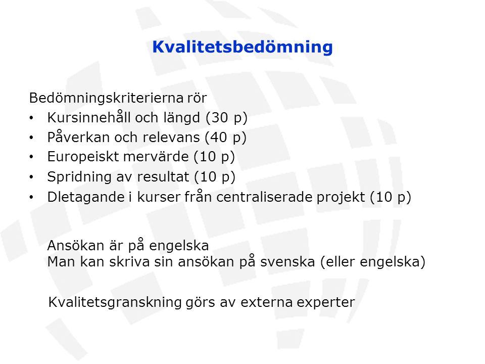 Kvalitetsbedömning Bedömningskriterierna rör Kursinnehåll och längd (30 p) Påverkan och relevans (40 p) Europeiskt mervärde (10 p) Spridning av result