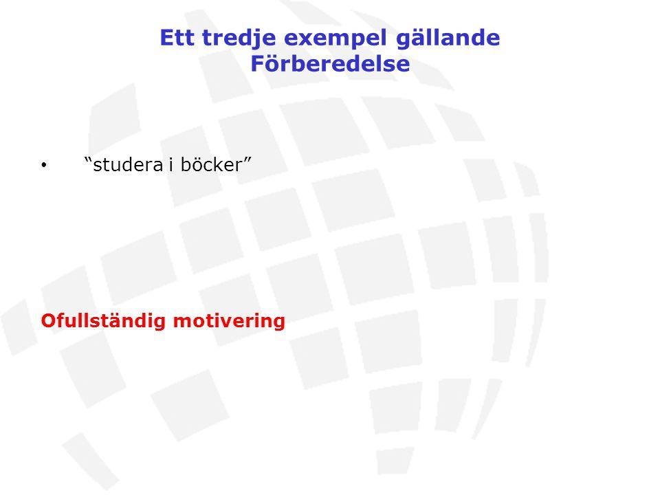 """Ett tredje exempel gällande Förberedelse """"studera i böcker"""" Ofullständig motivering"""