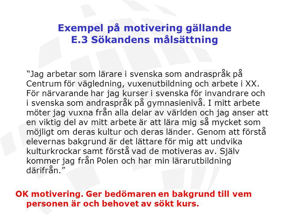 """Exempel på motivering gällande E.3 Sökandens målsättning """"Jag arbetar som lärare i svenska som andraspråk på Centrum för vägledning, vuxenutbildning o"""