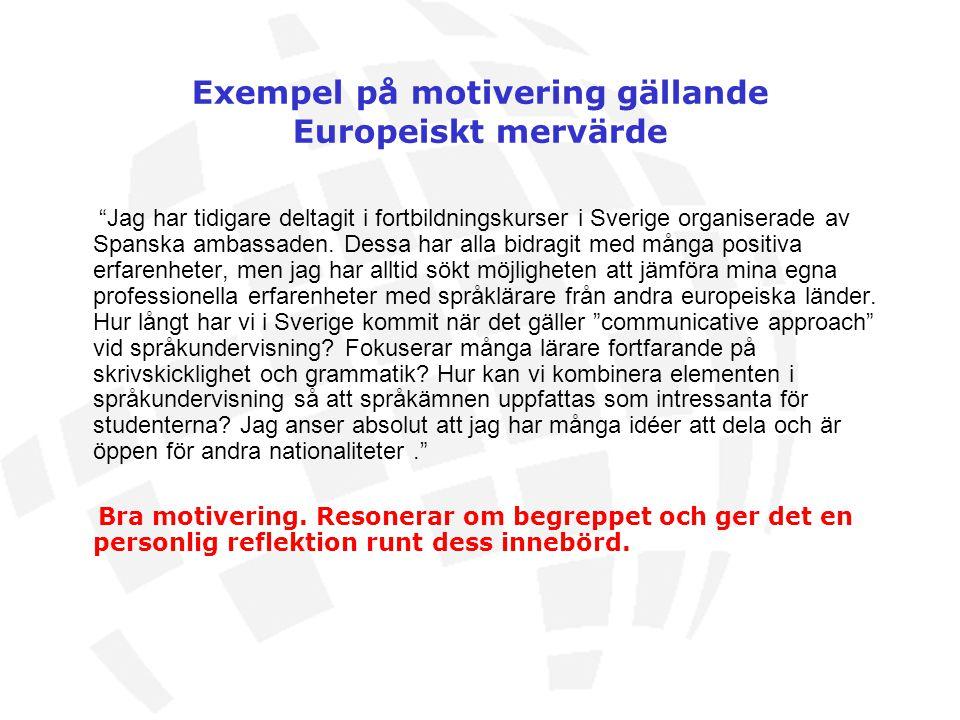 """Exempel på motivering gällande Europeiskt mervärde """"Jag har tidigare deltagit i fortbildningskurser i Sverige organiserade av Spanska ambassaden. Dess"""