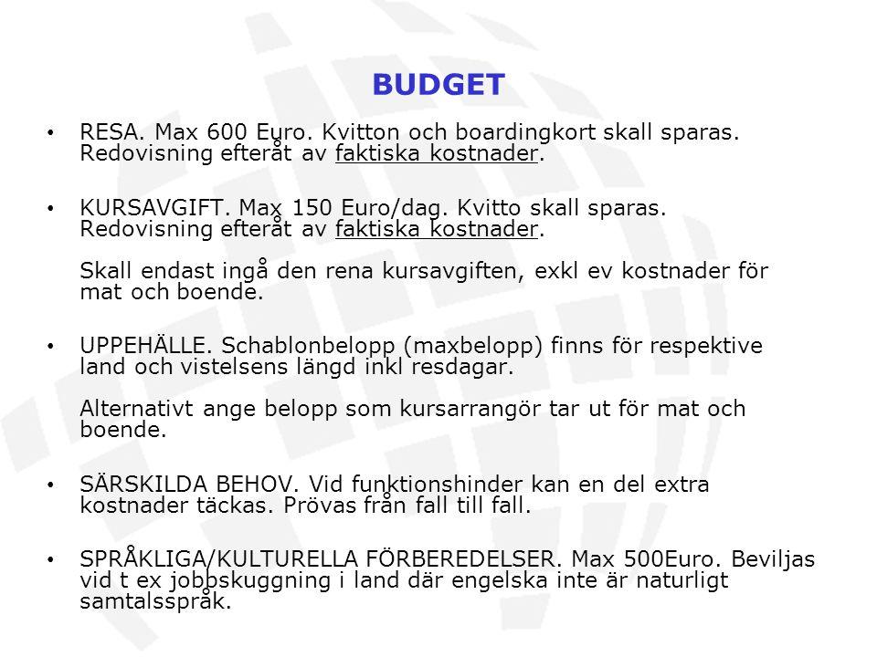 BUDGET RESA. Max 600 Euro. Kvitton och boardingkort skall sparas. Redovisning efteråt av faktiska kostnader. KURSAVGIFT. Max 150 Euro/dag. Kvitto skal