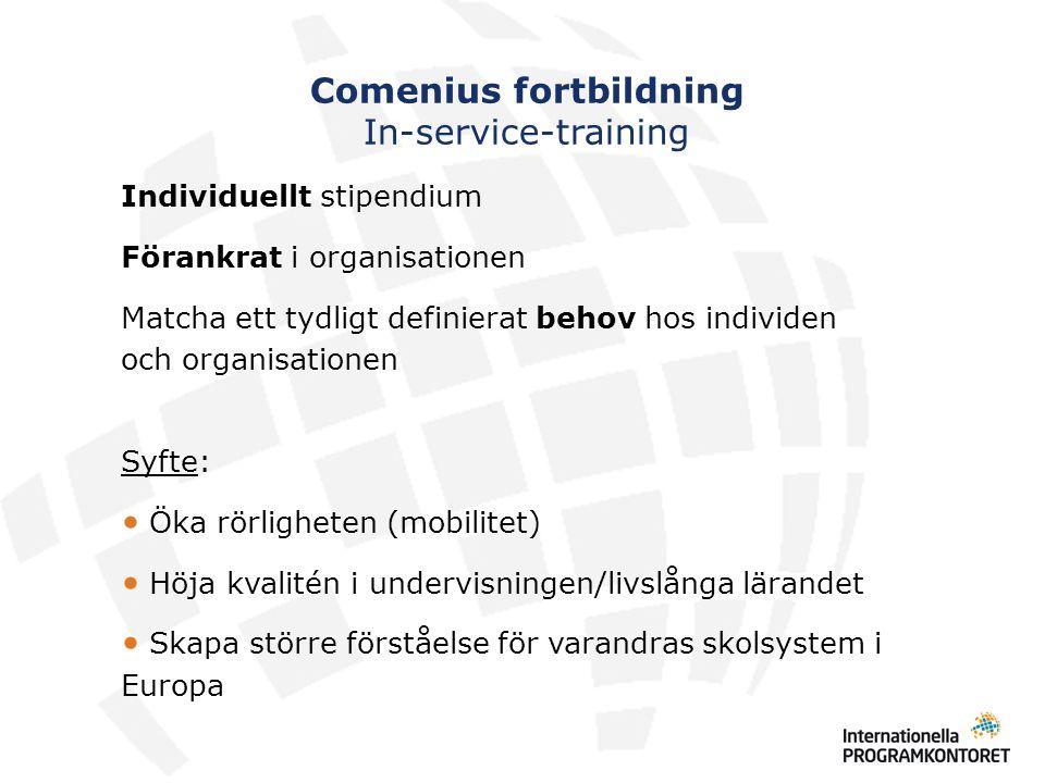 Comenius fortbildning In-service-training Individuellt stipendium Förankrat i organisationen Matcha ett tydligt definierat behov hos individen och org