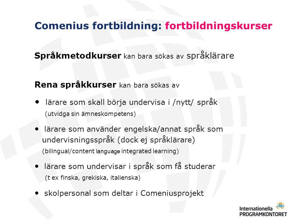 Comenius fortbildning: fortbildningskurser Språkmetodkurser kan bara sökas av språklärare Rena språkkurser kan bara sökas av lärare som skall börja un