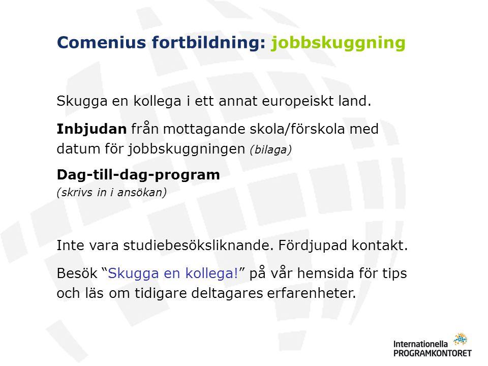 Comenius fortbildning: jobbskuggning Skugga en kollega i ett annat europeiskt land. Inbjudan från mottagande skola/förskola med datum för jobbskuggnin