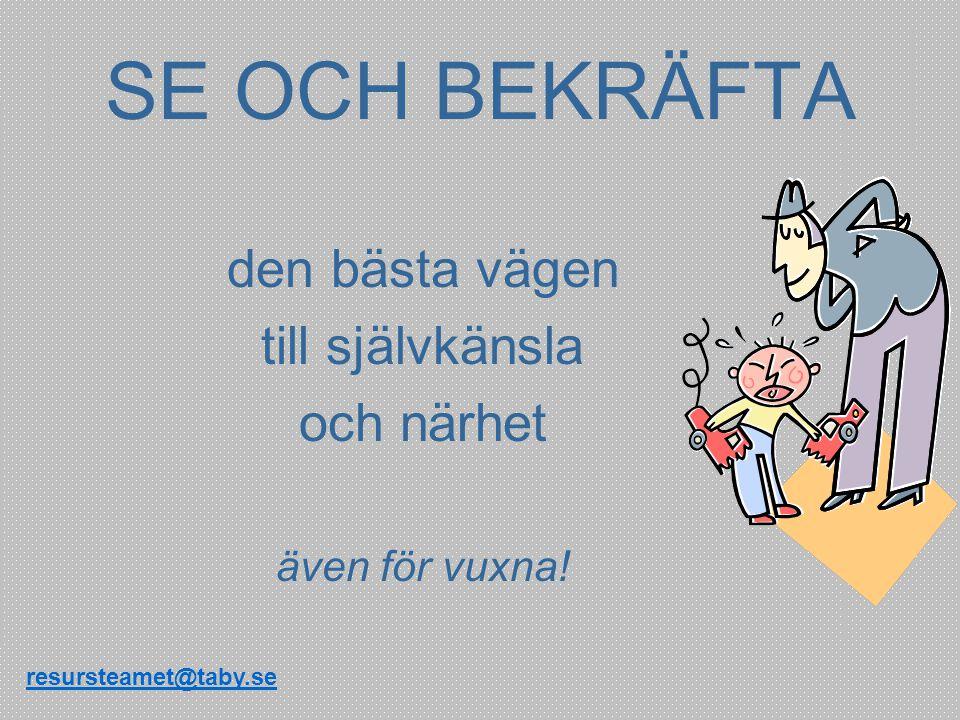 den bästa vägen till självkänsla och närhet även för vuxna! SE OCH BEKRÄFTA resursteamet@taby.se