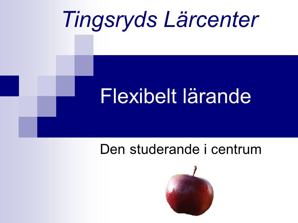 Flexibelt lärande Den studerande i centrum Tingsryds Lärcenter