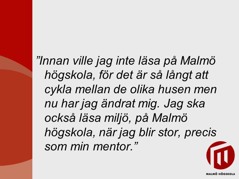 Innan ville jag inte läsa på Malmö högskola, för det är så långt att cykla mellan de olika husen men nu har jag ändrat mig.