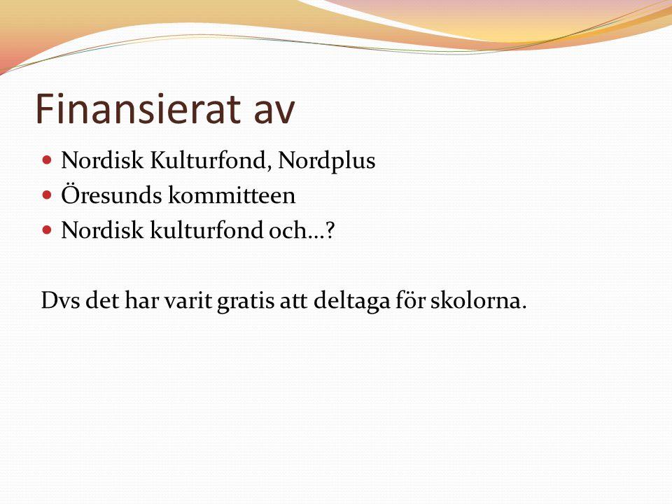 Finansierat av Nordisk Kulturfond, Nordplus Öresunds kommitteen Nordisk kulturfond och…? Dvs det har varit gratis att deltaga för skolorna.