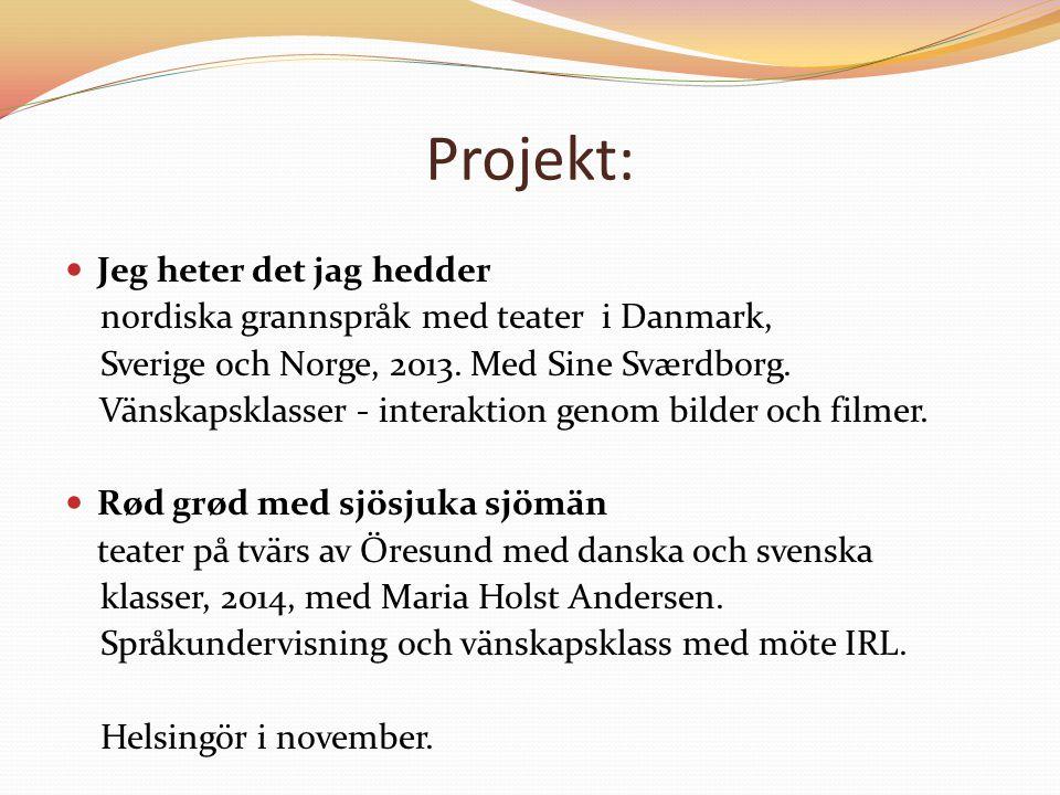 Projekt: Jeg heter det jag hedder nordiska grannspråk med teater i Danmark, Sverige och Norge, 2013. Med Sine Sværdborg. Vänskapsklasser - interaktion