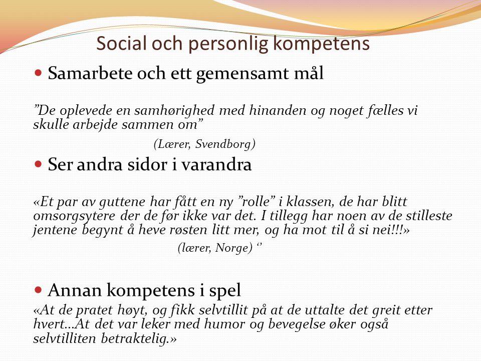 """Social och personlig kompetens Samarbete och ett gemensamt mål """"De oplevede en samhørighed med hinanden og noget fælles vi skulle arbejde sammen om"""" ("""