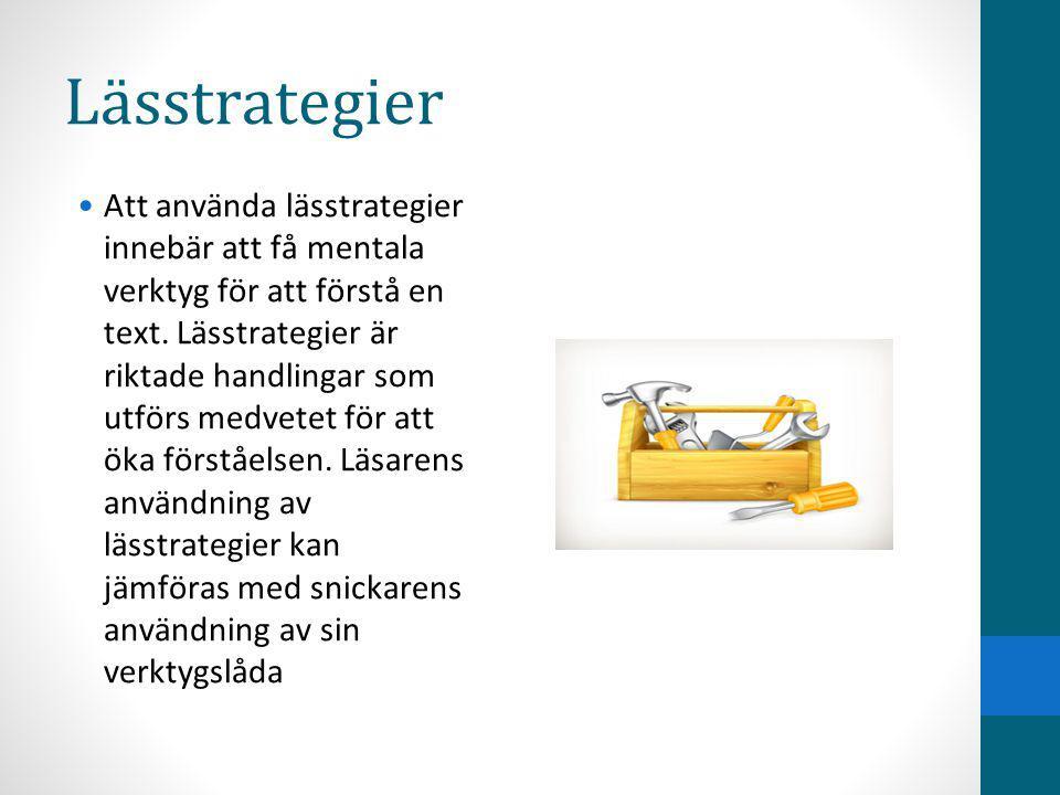 Lässtrategier Att använda lässtrategier innebär att få mentala verktyg för att förstå en text. Lässtrategier är riktade handlingar som utförs medvetet
