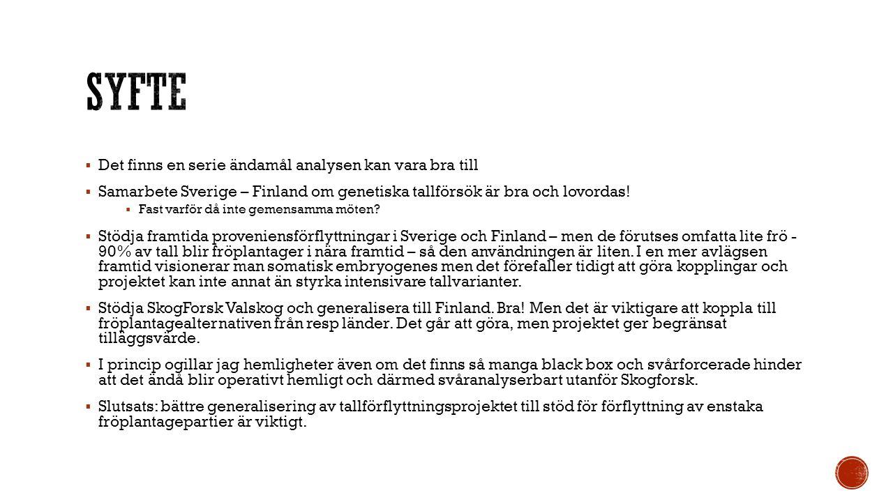  Det finns en serie ändamål analysen kan vara bra till  Samarbete Sverige – Finland om genetiska tallförsök är bra och lovordas.