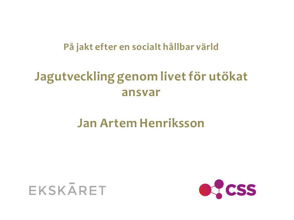 På jakt efter en socialt hållbar värld Jagutveckling genom livet för utökat ansvar Jan Artem Henriksson