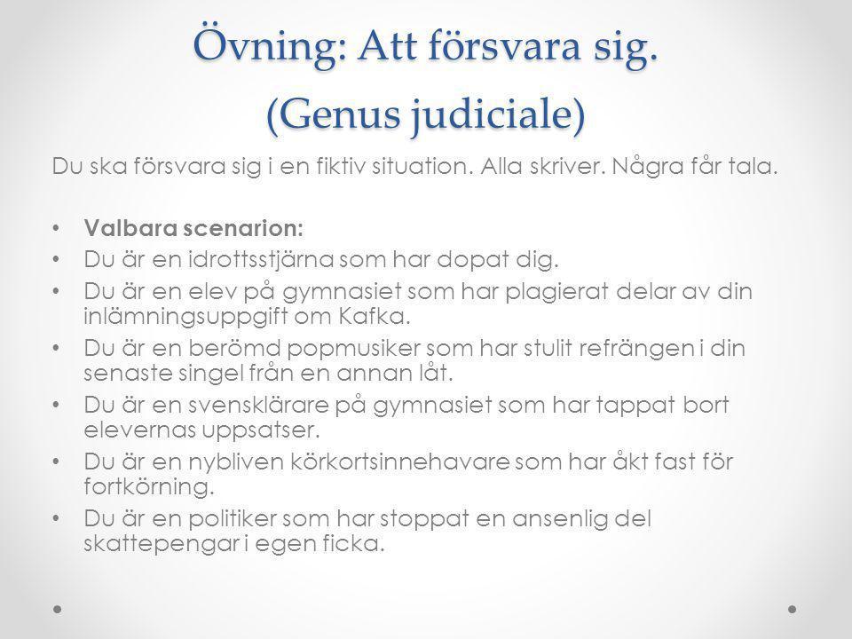 Övning: Att försvara sig. (Genus judiciale) Du ska försvara sig i en fiktiv situation.