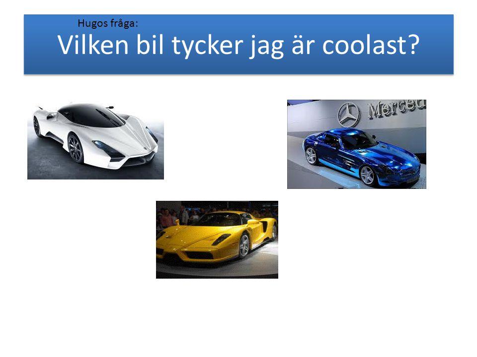 Vilken bil tycker jag är coolast? Hugos fråga: