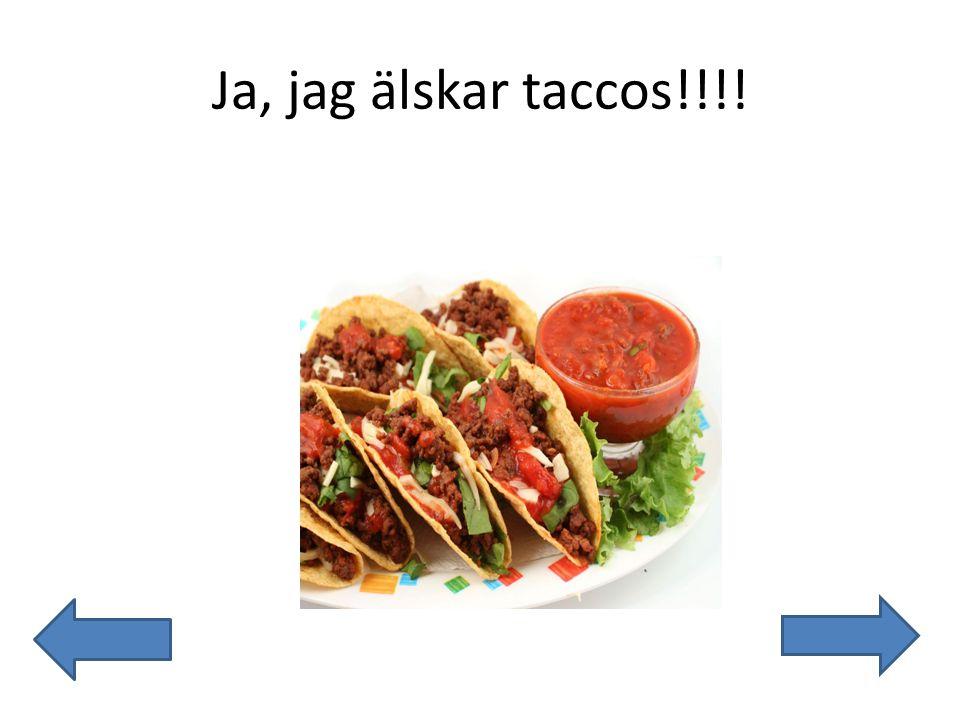 Ja, jag älskar taccos!!!!