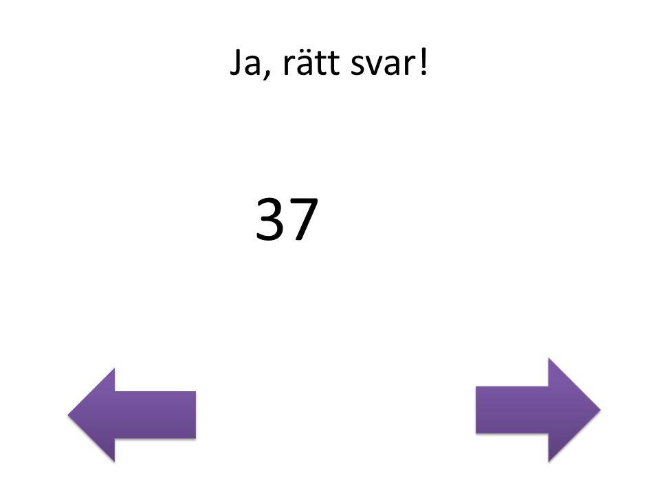 Ja, rätt svar! 37