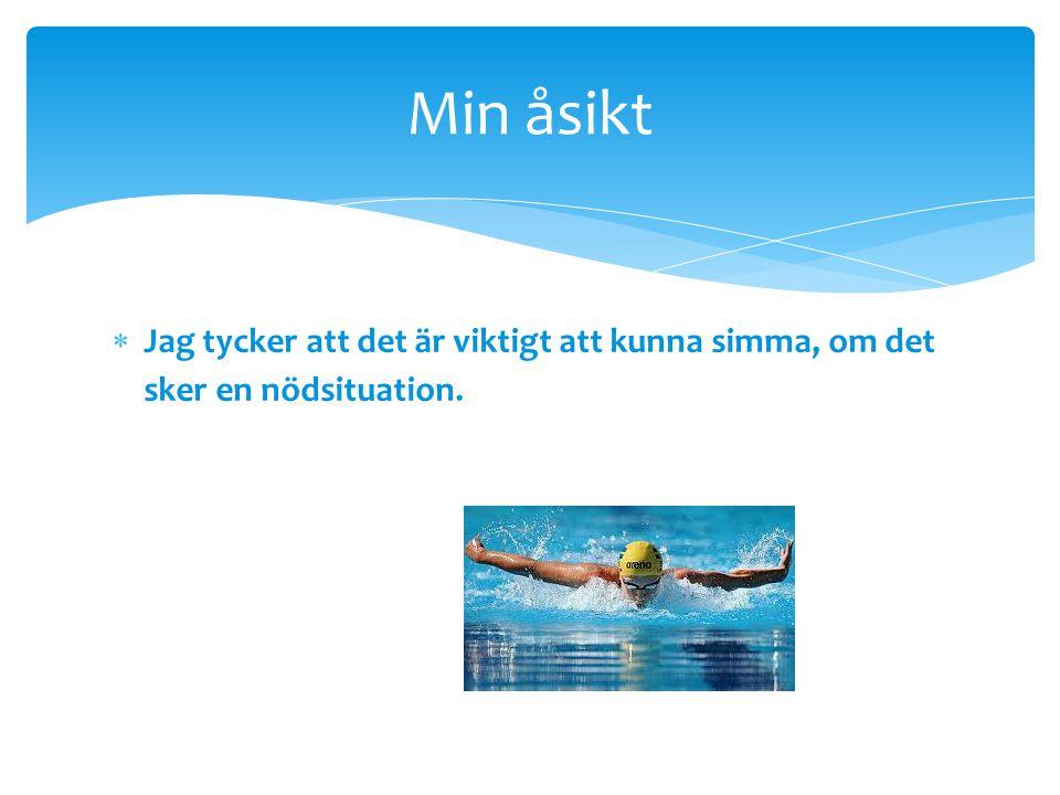  Jag tycker att det är viktigt att kunna simma, om det sker en nödsituation. Min åsikt
