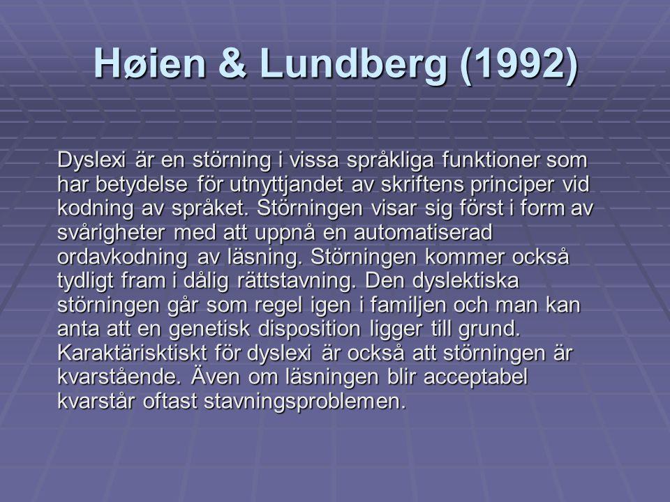 Høien & Lundberg (1992) Dyslexi är en störning i vissa språkliga funktioner som har betydelse för utnyttjandet av skriftens principer vid kodning av s