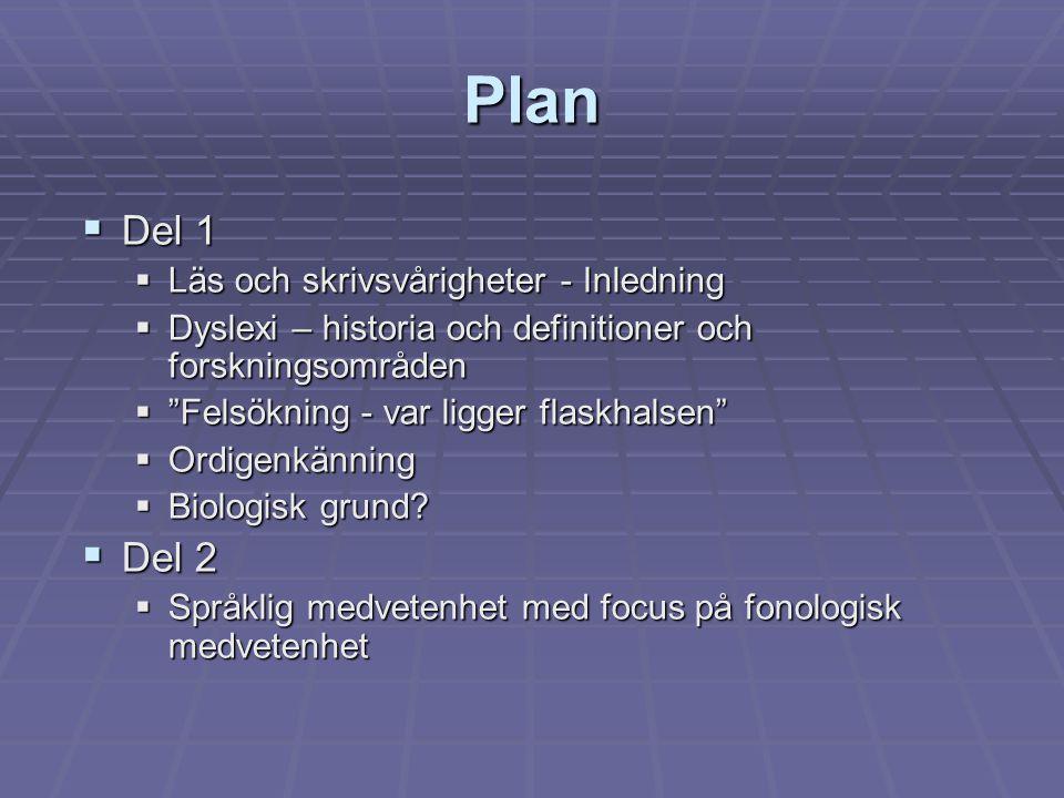 """Plan  Del 1  Läs och skrivsvårigheter - Inledning  Dyslexi – historia och definitioner och forskningsområden  """"Felsökning - var ligger flaskhalsen"""