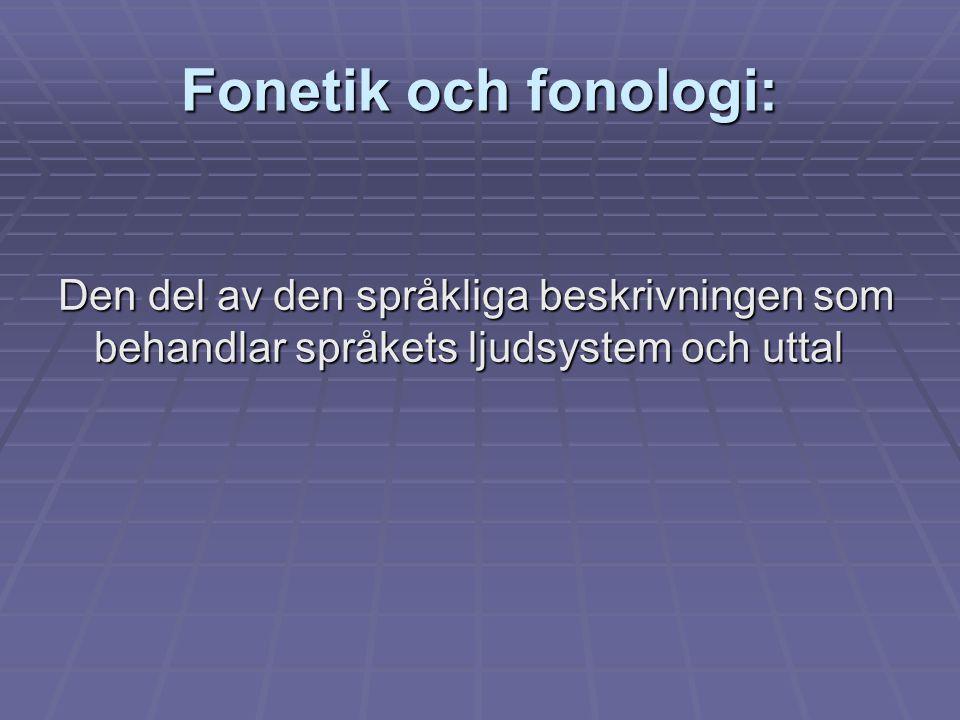 Fonetik och fonologi: Den del av den språkliga beskrivningen som behandlar språkets ljudsystem och uttal