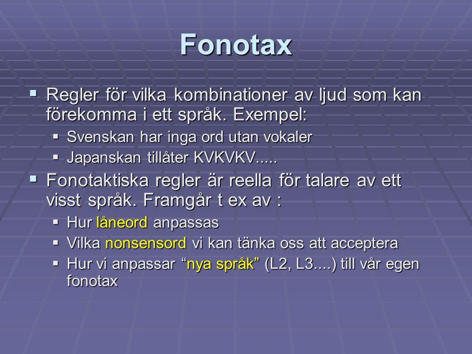 Fonotax  Regler för vilka kombinationer av ljud som kan förekomma i ett språk. Exempel:  Svenskan har inga ord utan vokaler  Japanskan tillåter KVK