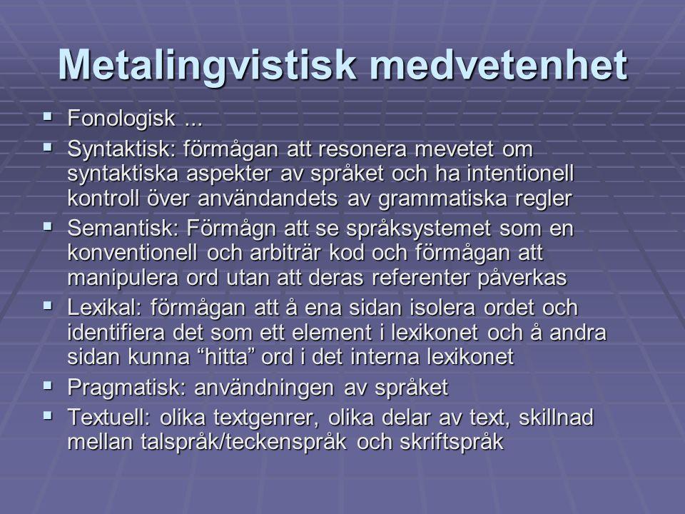 Metalingvistisk medvetenhet  Fonologisk...  Syntaktisk: förmågan att resonera mevetet om syntaktiska aspekter av språket och ha intentionell kontrol