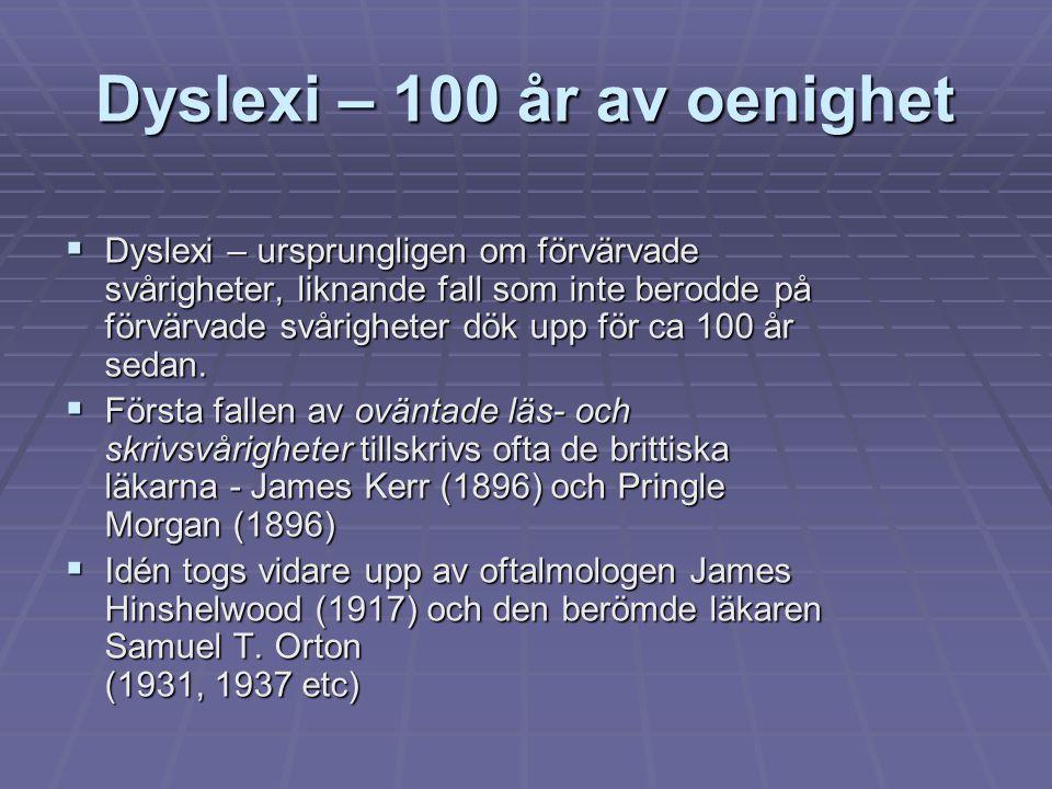 Dyslexi – 100 år av oenighet  Dyslexi – ursprungligen om förvärvade svårigheter, liknande fall som inte berodde på förvärvade svårigheter dök upp för