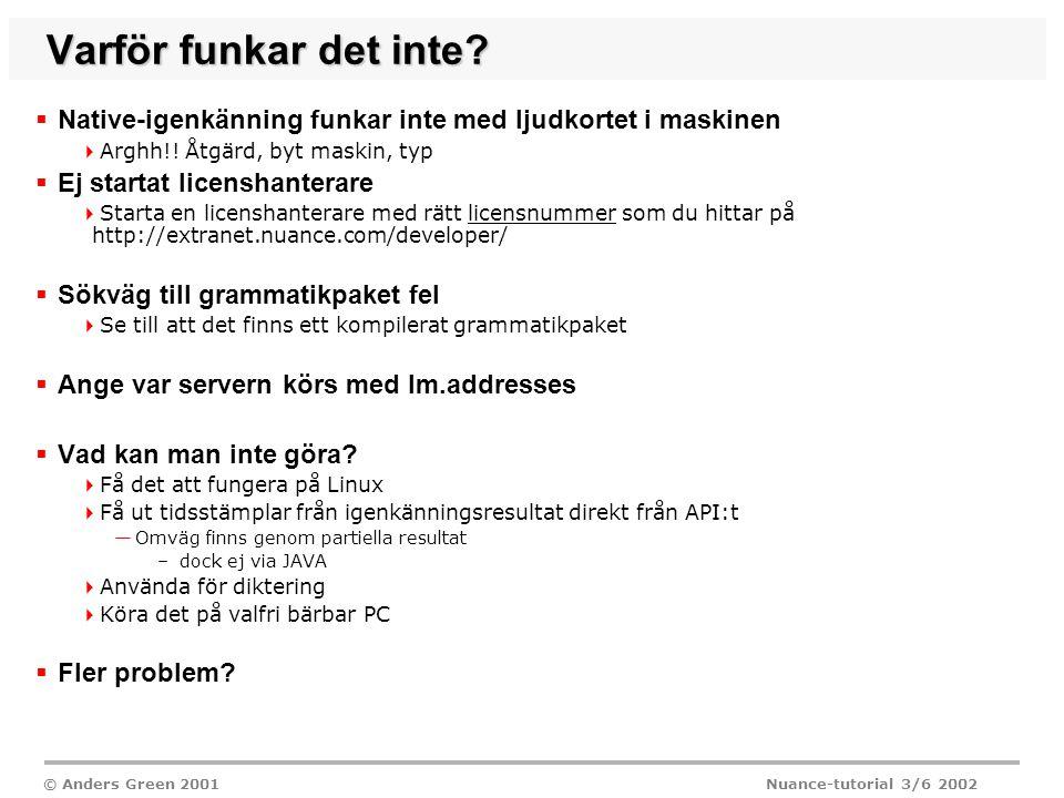 © Anders Green 2001 Nuance-tutorial 3/6 2002 Varför funkar det inte.
