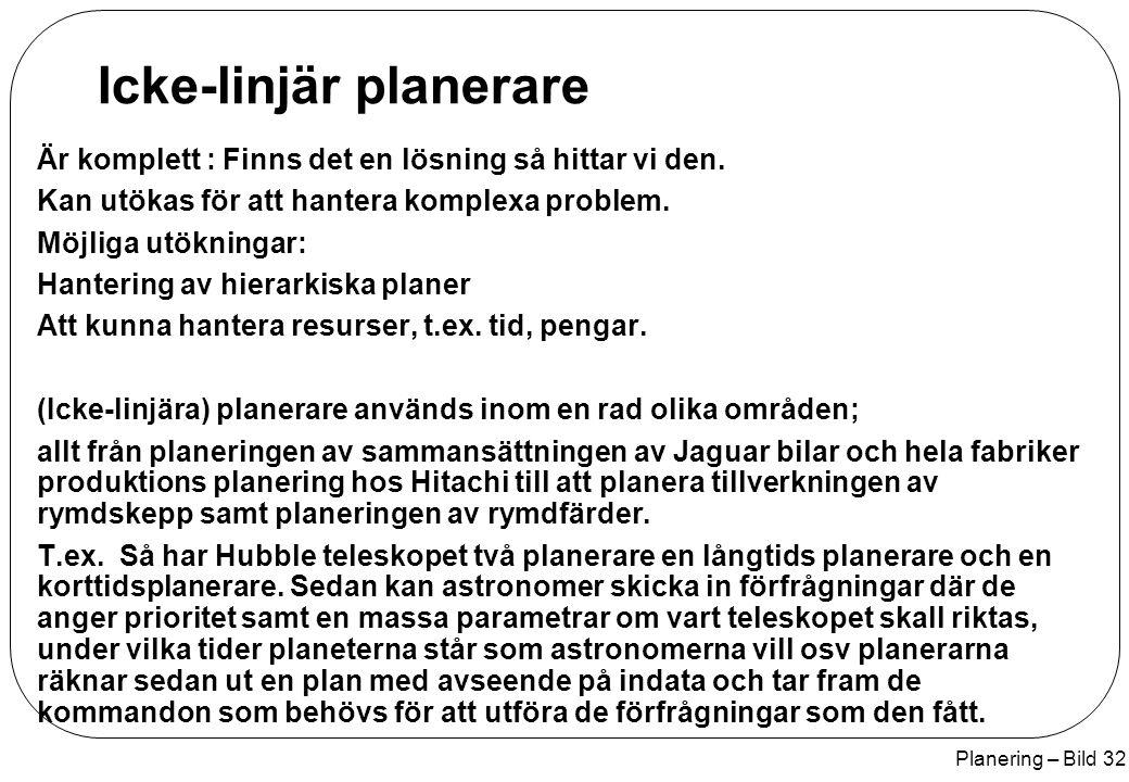 Planering – Bild 32 Icke-linjär planerare Är komplett : Finns det en lösning så hittar vi den. Kan utökas för att hantera komplexa problem. Möjliga ut