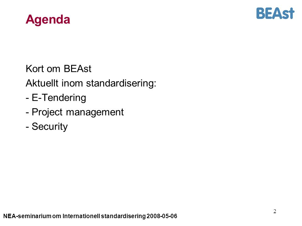 NEA-seminarium om Internationell standardisering 2008-05-06 2 Agenda Kort om BEAst Aktuellt inom standardisering: - E-Tendering - Project management - Security