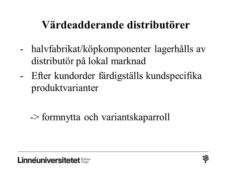 Värdeadderande distributörer -halvfabrikat/köpkomponenter lagerhålls av distributör på lokal marknad -Efter kundorder färdigställs kundspecifika produ