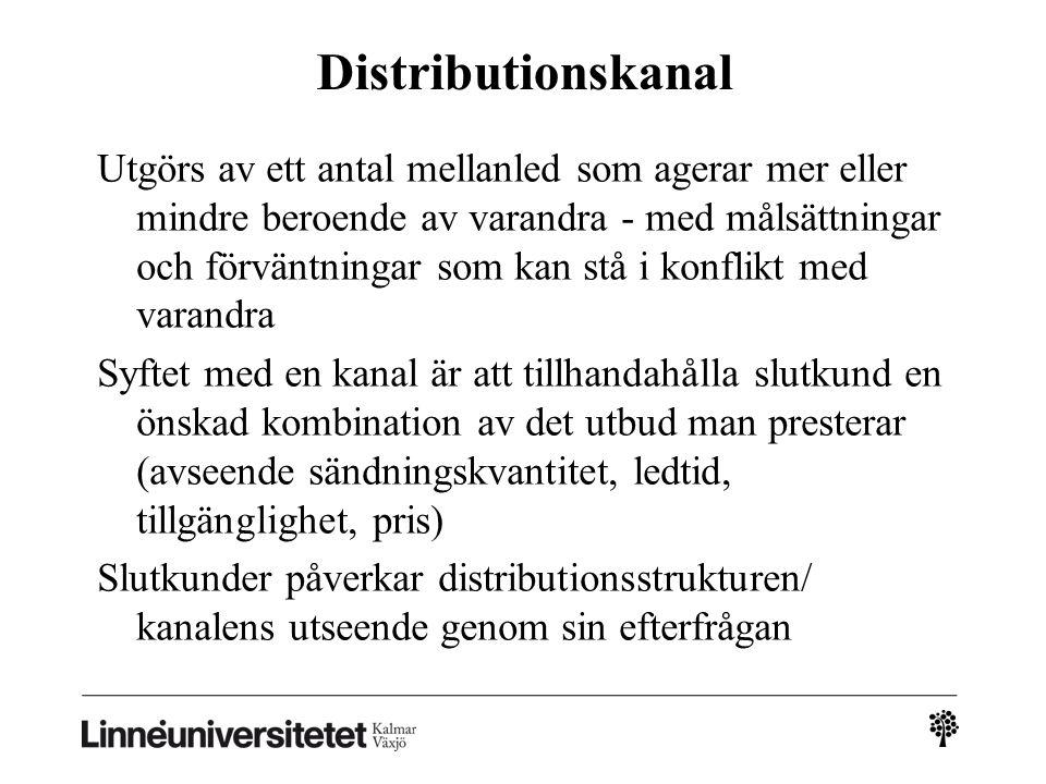 Distributionskanal Utgörs av ett antal mellanled som agerar mer eller mindre beroende av varandra - med målsättningar och förväntningar som kan stå i