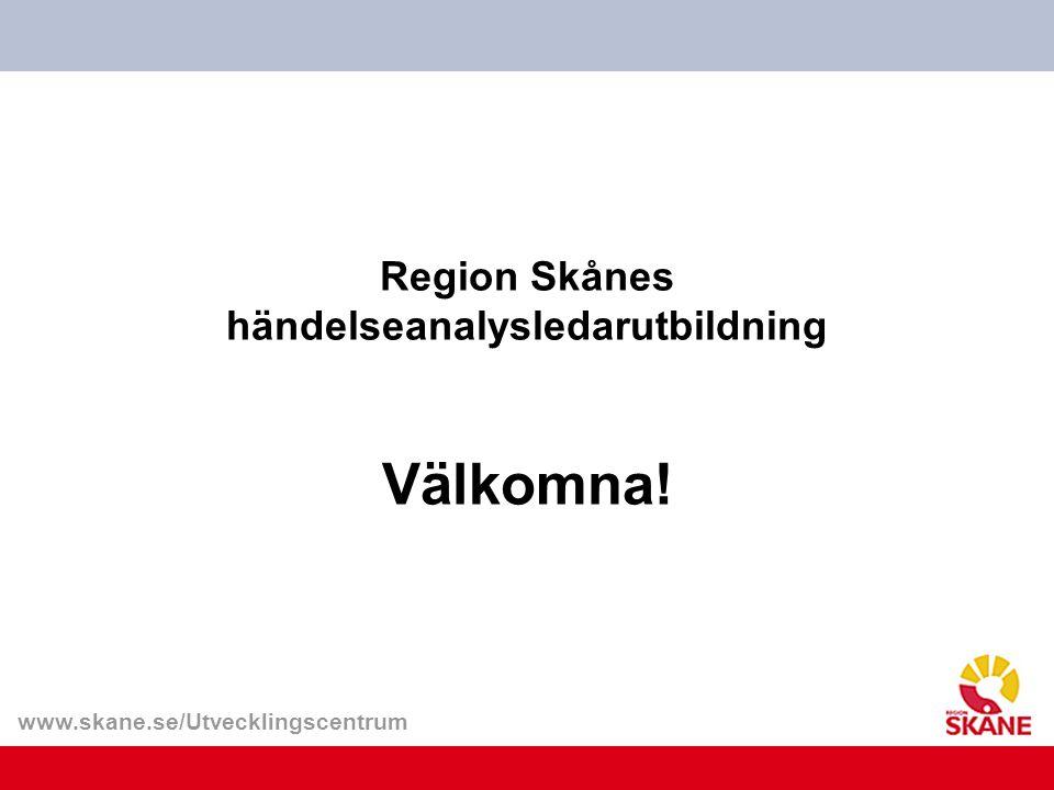 www.skane.se/Utvecklingscentrum Region Skånes händelseanalysledarutbildning Välkomna!