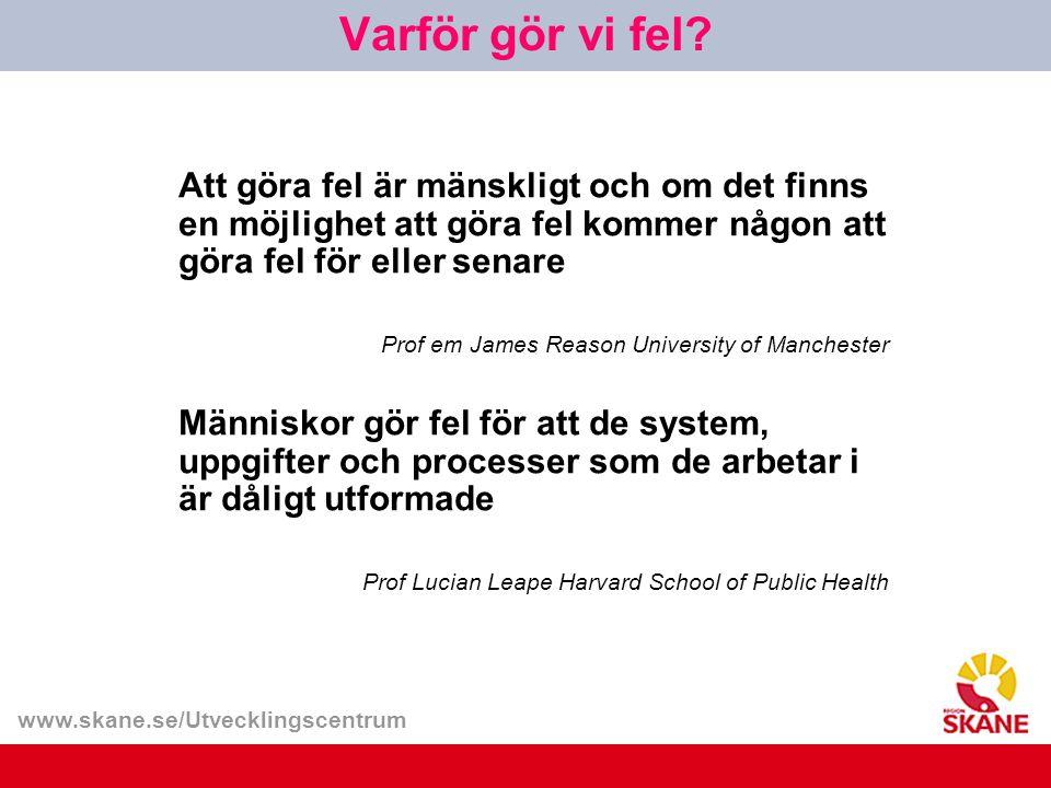 www.skane.se/Utvecklingscentrum Att göra fel är mänskligt och om det finns en möjlighet att göra fel kommer någon att göra fel för eller senare Prof e