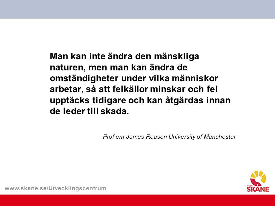 www.skane.se/Utvecklingscentrum Man kan inte ändra den mänskliga naturen, men man kan ändra de omständigheter under vilka människor arbetar, så att felkällor minskar och fel upptäcks tidigare och kan åtgärdas innan de leder till skada.