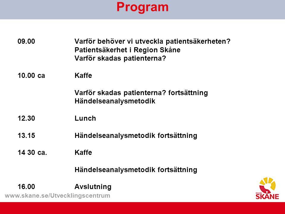 www.skane.se/Utvecklingscentrum 09.00Varför behöver vi utveckla patientsäkerheten? Patientsäkerhet i Region Skåne Varför skadas patienterna? 10.00 caK