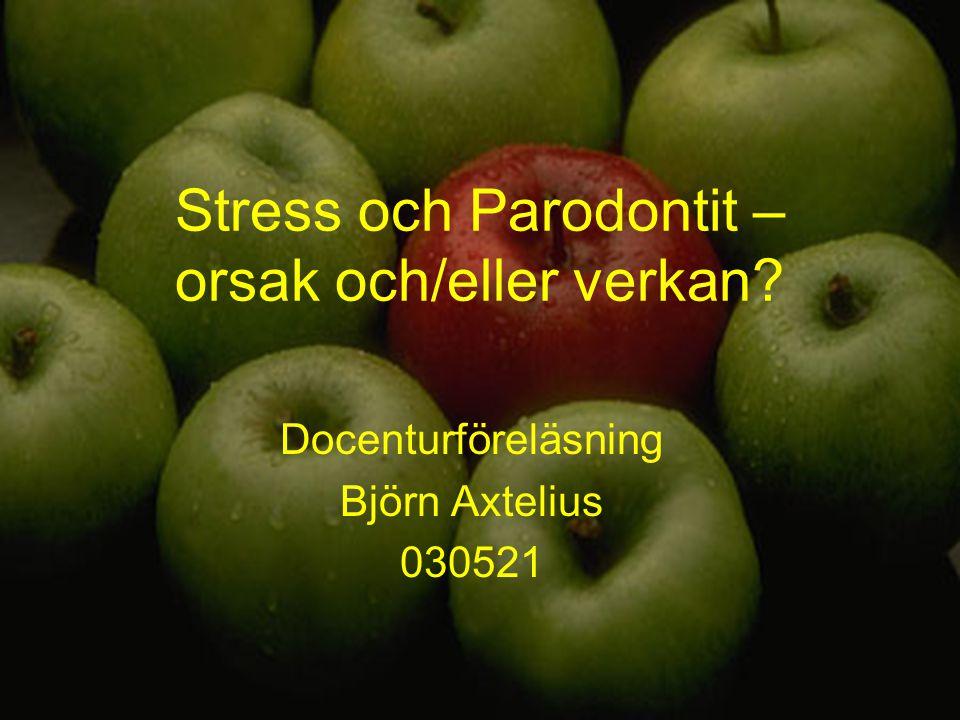 Stress och Parodontit – orsak och/eller verkan Docenturföreläsning Björn Axtelius 030521