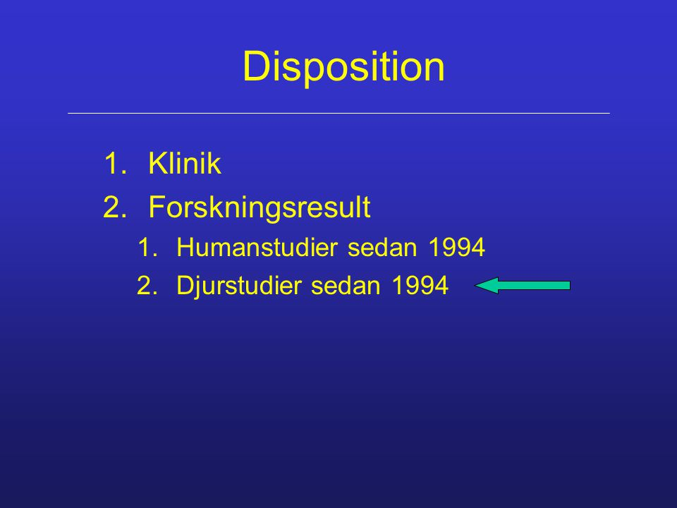 Disposition 1.Klinik 2.Forskningsresult 1.Humanstudier sedan 1994 2.Djurstudier sedan 1994