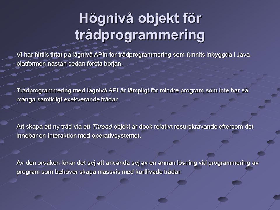 Högnivå objekt för trådprogrammering Vi har hittils tittat på lågnivå APIn för trådprogrammering som funnits inbyggda i Java platformen nästan sedan första början.