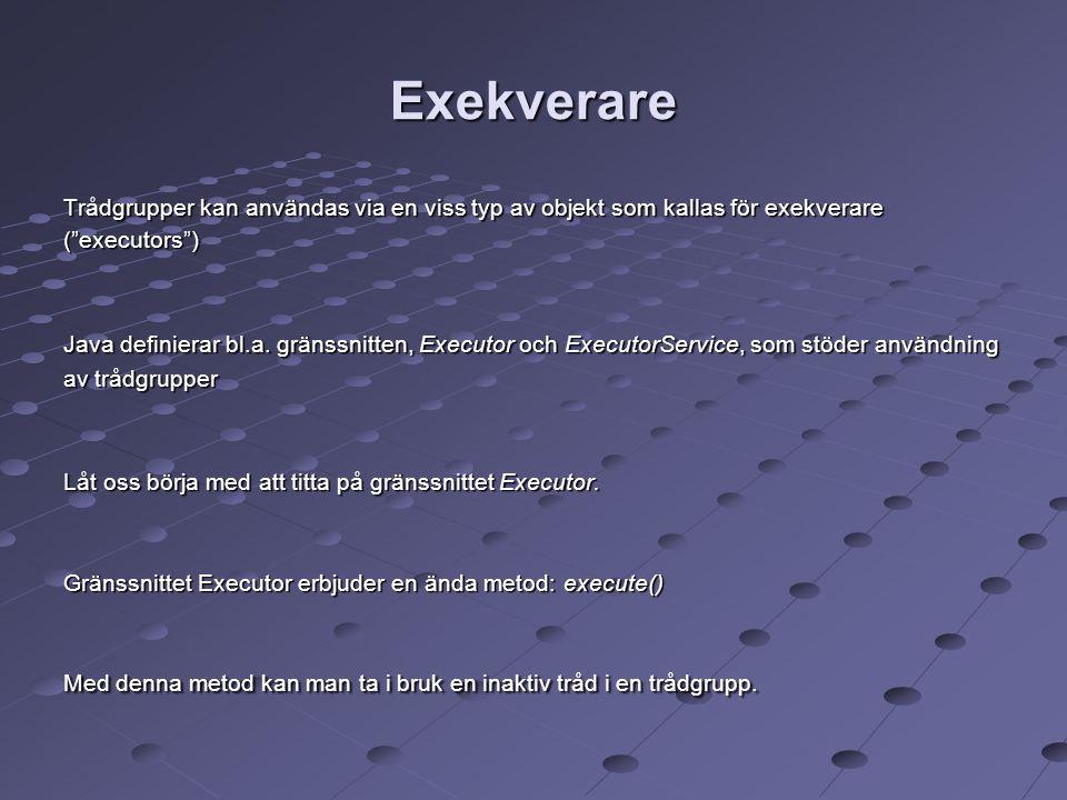 Exekverare Trådgrupper kan användas via en viss typ av objekt som kallas för exekverare ( executors ) Java definierar bl.a.