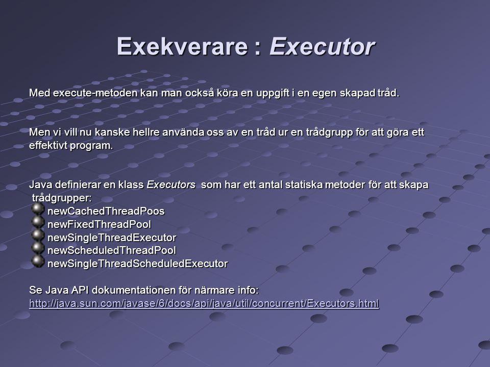 Exekverare : Executor Med execute-metoden kan man också köra en uppgift i en egen skapad tråd.