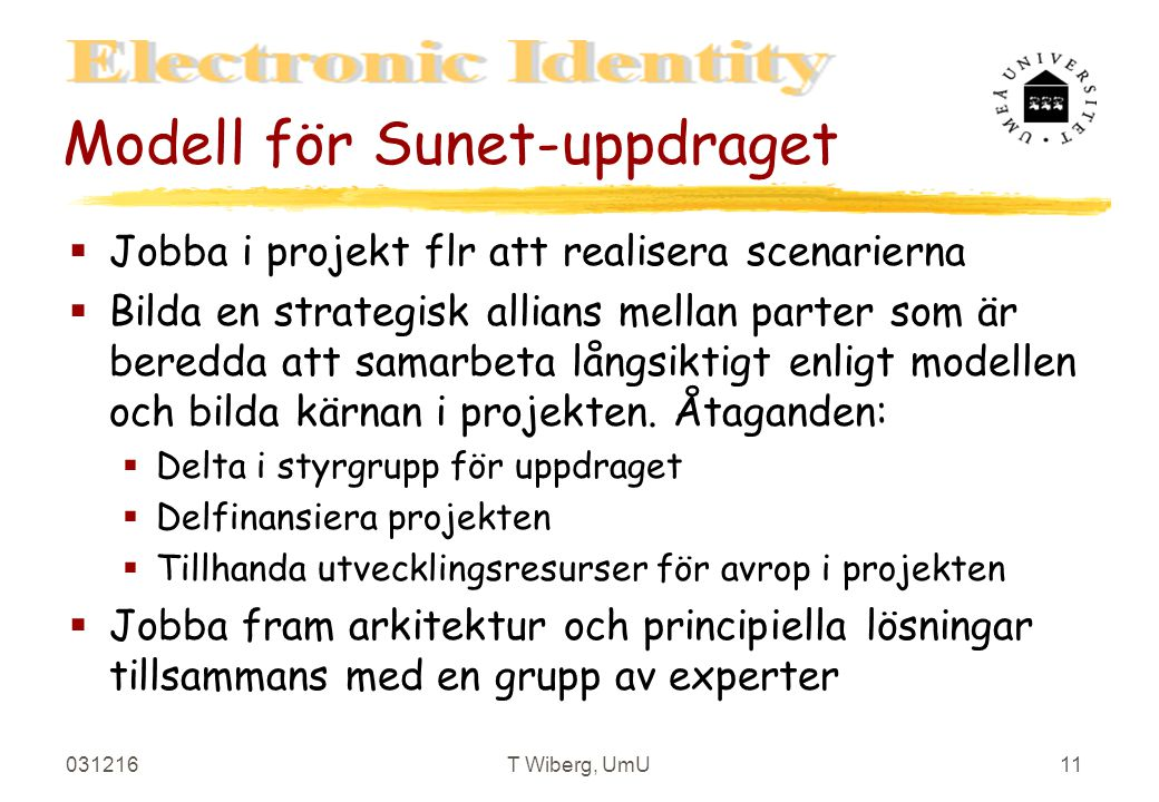 031216T Wiberg, UmU11 Modell för Sunet-uppdraget §Jobba i projekt flr att realisera scenarierna §Bilda en strategisk allians mellan parter som är beredda att samarbeta långsiktigt enligt modellen och bilda kärnan i projekten.