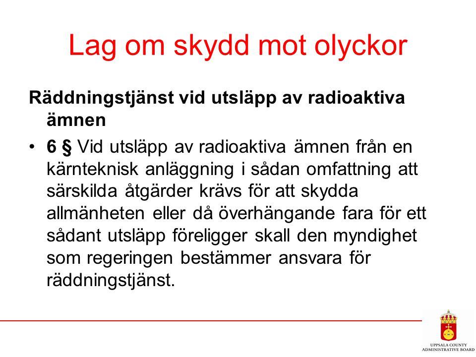 Lag om skydd mot olyckor Räddningstjänst vid utsläpp av radioaktiva ämnen 6 § Vid utsläpp av radioaktiva ämnen från en kärnteknisk anläggning i sådan