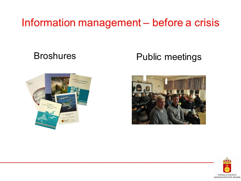 Information management – during/after a crisis Information/callcenter Webpages Swedish radio Pressreleases and Presscenter Information from authorities