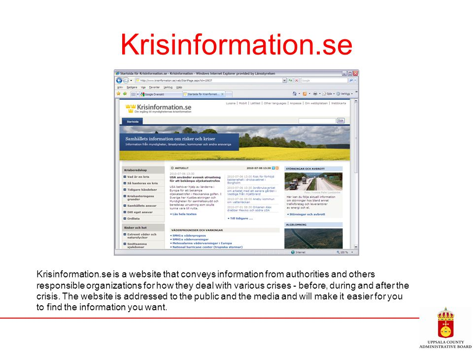 Krisinformation.se Krisinformation.se is a website that conveys information from authorities and others responsible organizations for how they deal wi