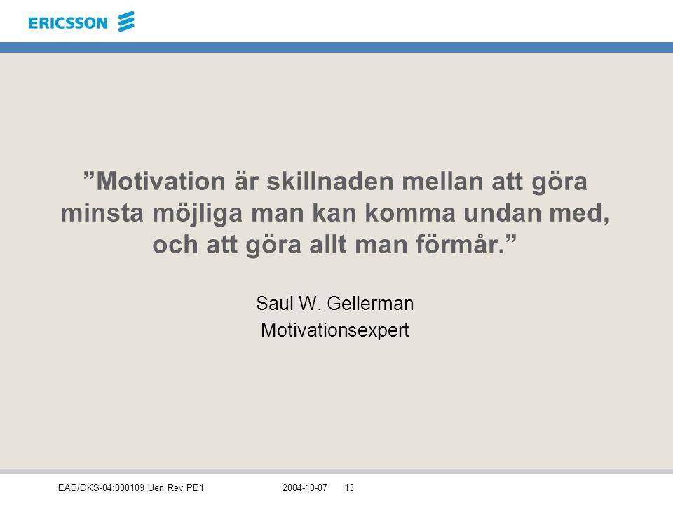 """EAB/DKS-04:000109 Uen Rev PB12004-10-0713 """"Motivation är skillnaden mellan att göra minsta möjliga man kan komma undan med, och att göra allt man förm"""