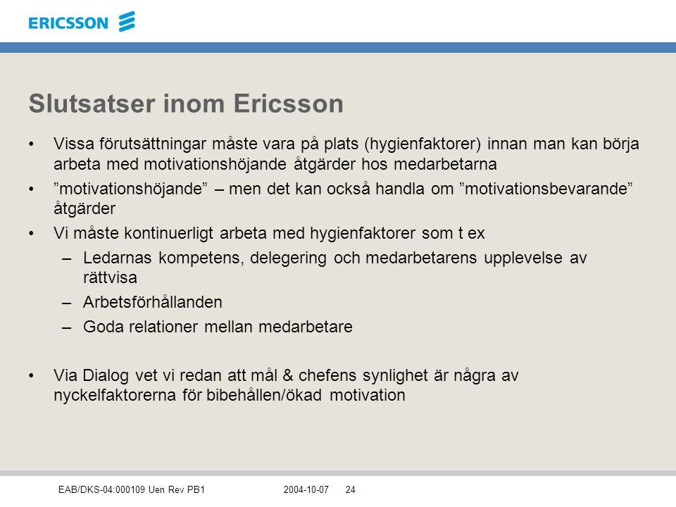 EAB/DKS-04:000109 Uen Rev PB12004-10-0724 Slutsatser inom Ericsson Vissa förutsättningar måste vara på plats (hygienfaktorer) innan man kan börja arbe