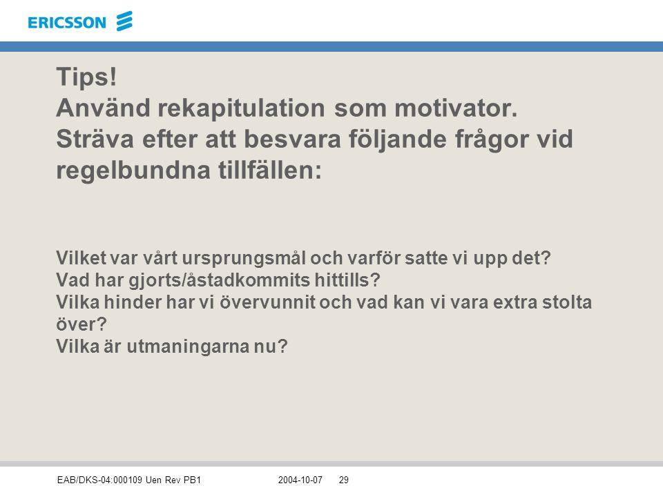 EAB/DKS-04:000109 Uen Rev PB12004-10-0729 Tips! Använd rekapitulation som motivator. Sträva efter att besvara följande frågor vid regelbundna tillfäll